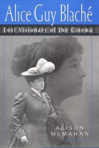 Cover for Alice Guy Blache, Lost Visionary of the Cinema